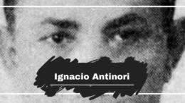Ignacio Antinori was Born On This Day in 1885
