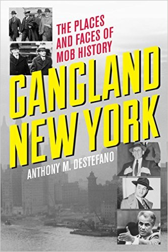 Gangland New York: The Places And Faces Mob History