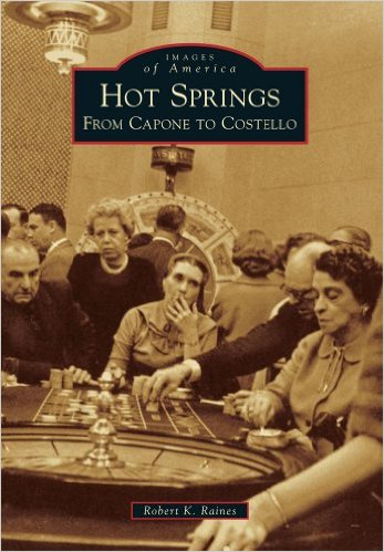 Hot Springs, From Capone To Costello, by Robert K. Raines