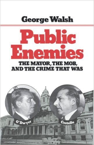 Public Enemies, The Mayor, The Mob, And The Crime That Was by George Walsh