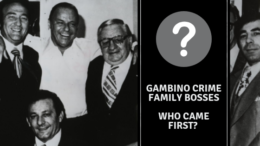 Gambino Crime Family Bosses – Who Came First