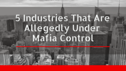 5 Industries That Are Allegedly Under Mafia Control