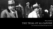 The Trial of Al Capone - How the Real Untouchables Brought Him Down