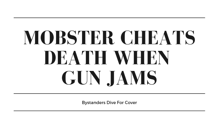 Mobster Cheats Death When Gun Jams