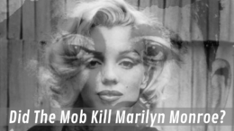 Did The Mafia Kill Marilyn Monroe