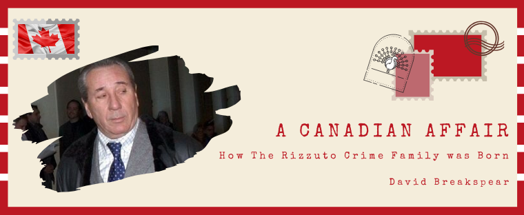 A Canadian Affair: How The Rizzuto Crime Family was Born