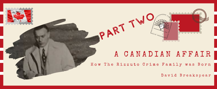 A Canadian Affair: How The Rizzuto Crime Family was Born: Part Two