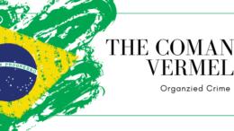 The Comando Vermelho - Organized Crime in Brazil