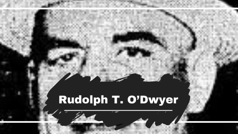 On This Day in 1940 Rudolph T. O'Dwyer Dies, Aged 59