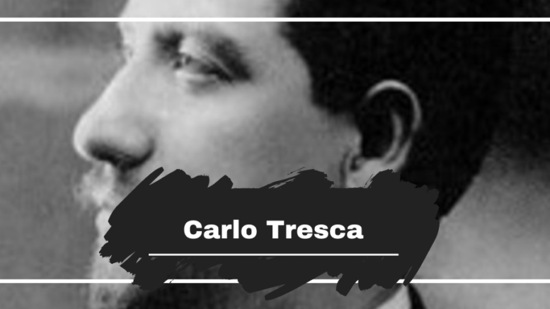 Carlo Tresca: Killed On This Day in 1943, Aged 63