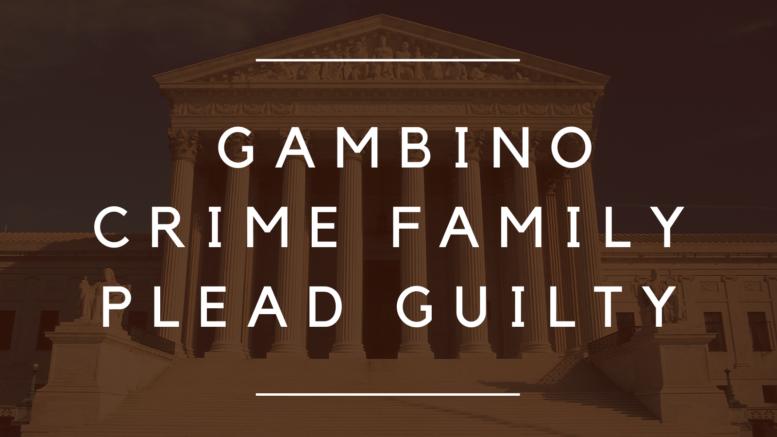 Members and Associates of Gambino Crime Family Plead Guilty